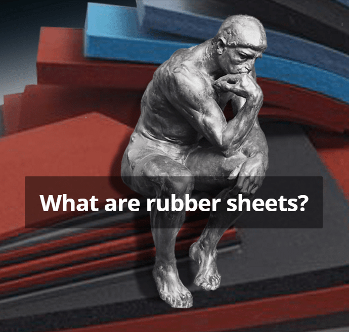 What are rubber sheets?